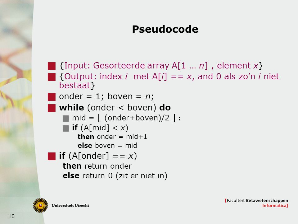 Pseudocode {Input: Gesorteerde array A[1 … n] , element x}
